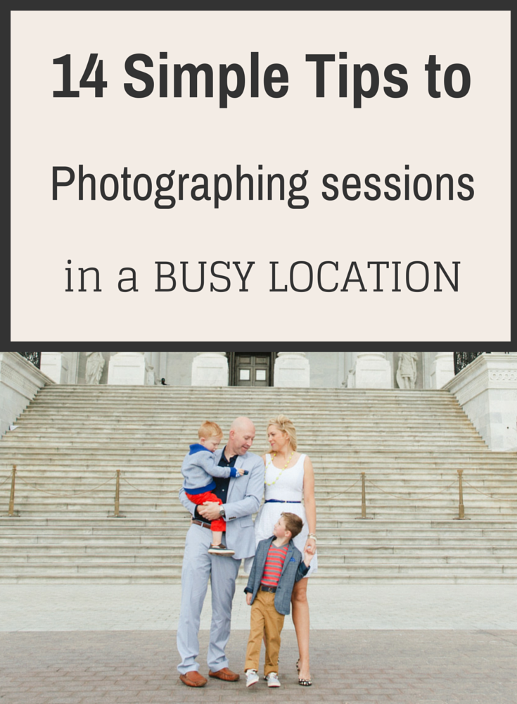 14 Simple Tips to Photographing Sessions in a Busy Location