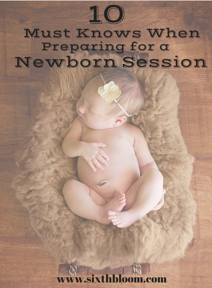 10 Must Knows When Preparing for a Newborn Session