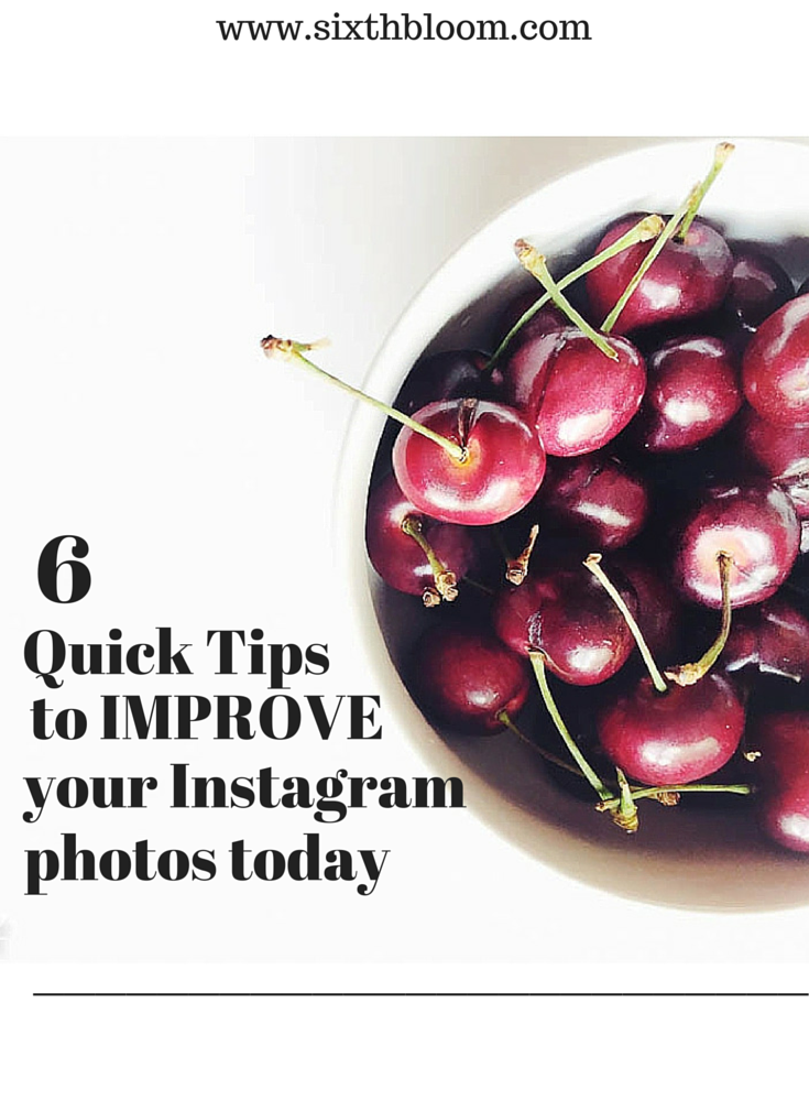 6 Quick Tips to Improve Your Instagram Photos Today