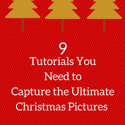 9 Tutorials You Need to Capture the Ultimate Christmas Pictures