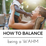 How to Balance Being a Work At Home Mom | part 2