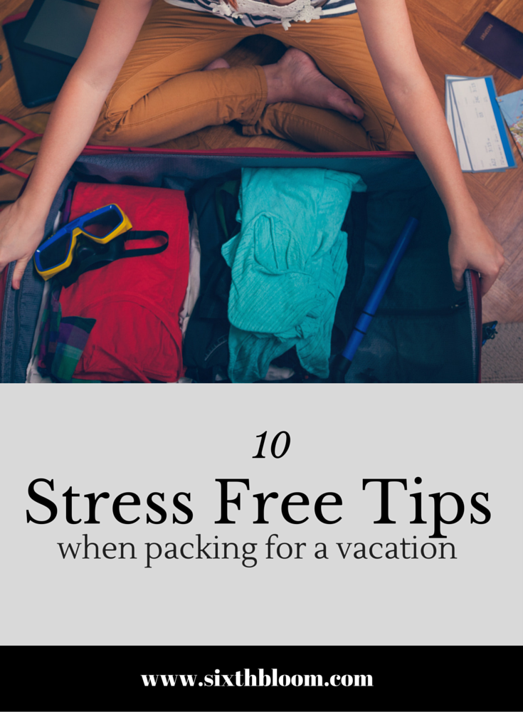 10 stress free tips to help pack for vacation sixth bloom