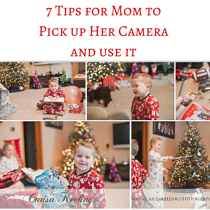 7 tips for mom to pick up her camera and use it
