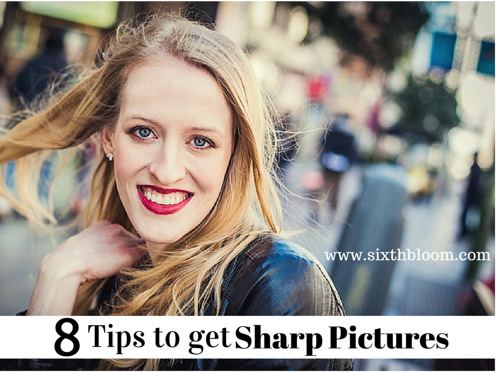 8 Tips to get Sharp Pictures