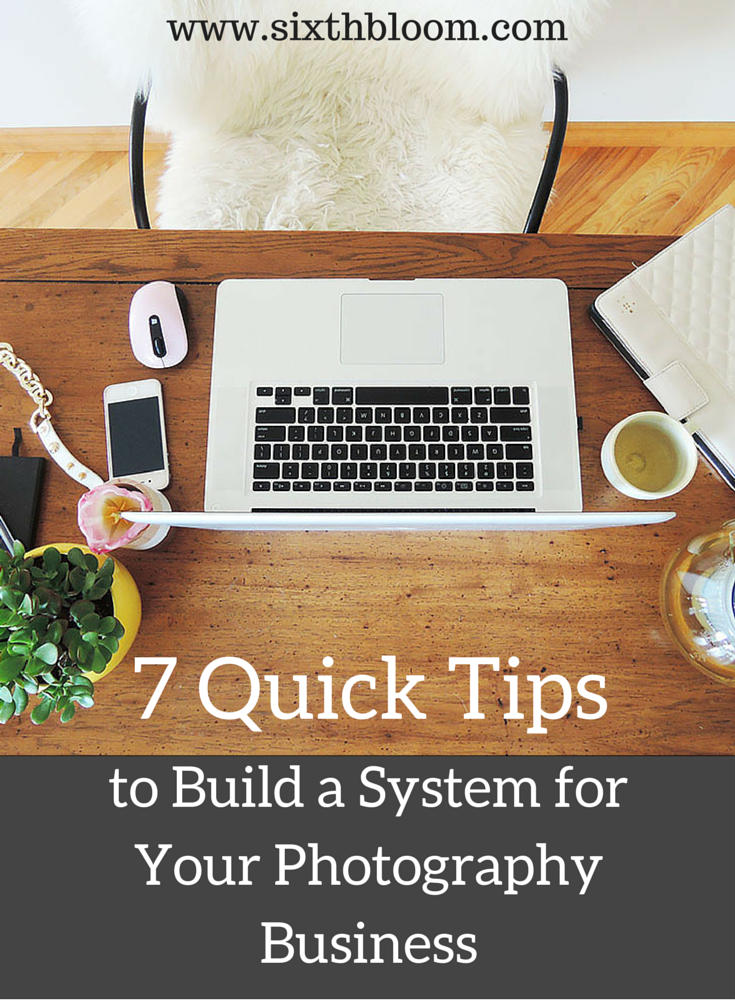 7 Quick Tips to Build a System for Your Photography Business