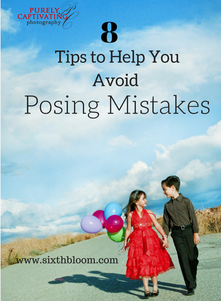 8 Tips To Help you Avoid Posing Mistakes