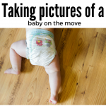 tips for taking pictures of a baby moving