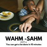 WAHM – SAHM Part 4 | You can do a LOT in 10 Minutes