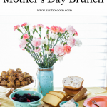A Guide to the Perfect Mothers Day Brunch