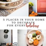 5 Places in your Home to Decorate for Every Holiday