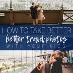 Photography Tips for Your Next Family Vacation