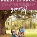 What EVERY Mom Needs to Know: Stop Hating Pictures of Yourself