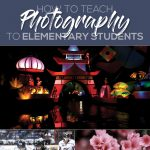 How to Teach Photography to Elementary Students