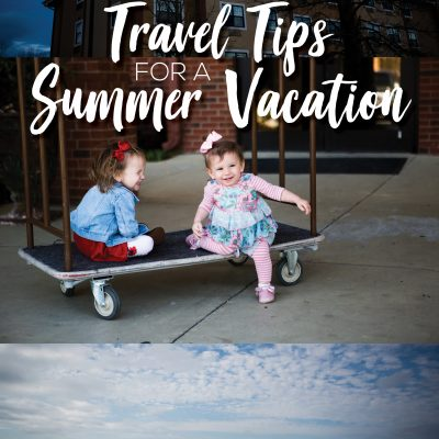 Travel Tips for a Summer Vacation