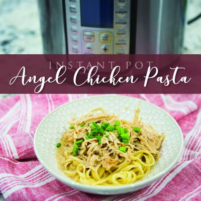 Instant Pot Angel Chicken Pasta