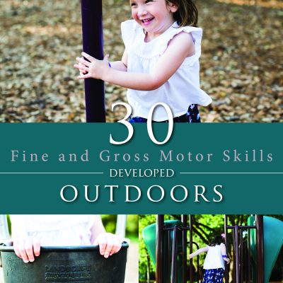 30 Fine and Gross Motor Skills Developed Outdoors