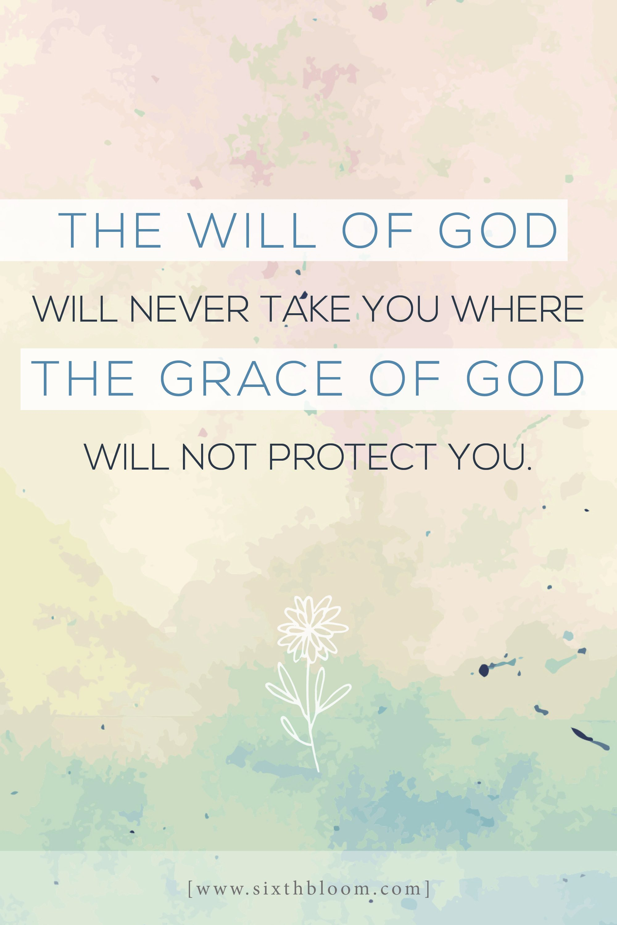 The will of God will never take you where the grace of God will not protect you